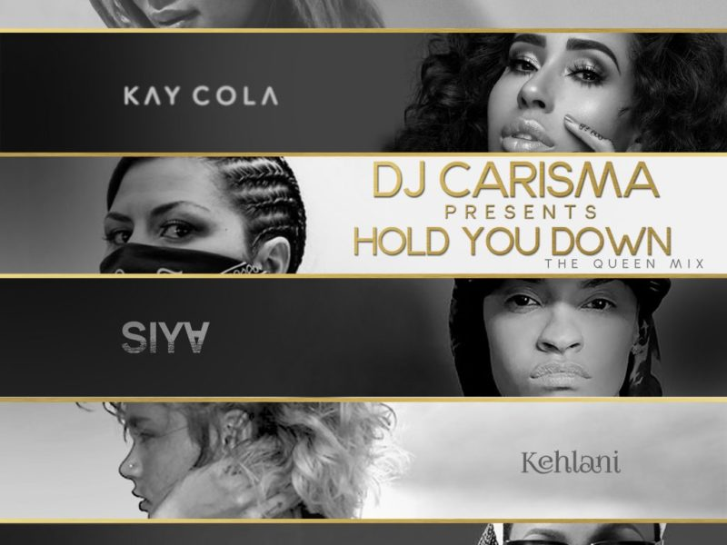 "DJ Carisma's Queen Mix of ""Hold Me Down"" ft. Lyrica Anderson, Kehlani, Netta, Kay Cola & Siya"