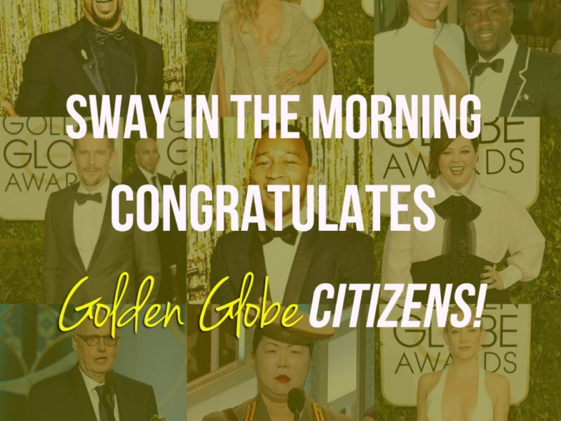 Sway in the Morning Congratulates Golden Globe CITIZENS!