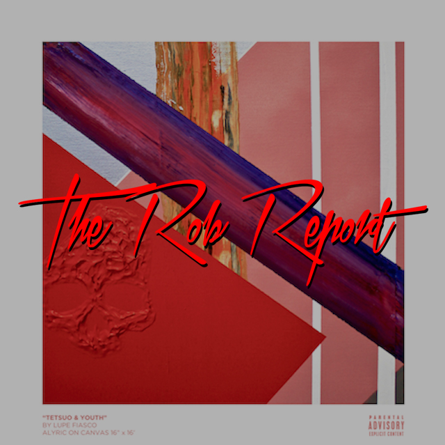 "The Rob Report: Rob Markman Rates Lupe Fiasco's ""Tetsuo & Youth"" a 9 out of 10"