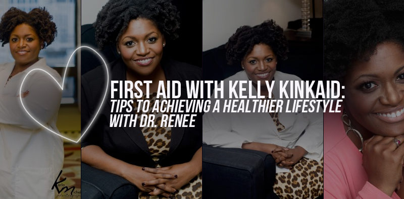First Aid With Kelly Kinkaid: Tips To Achieving a Healthier Lifestyle