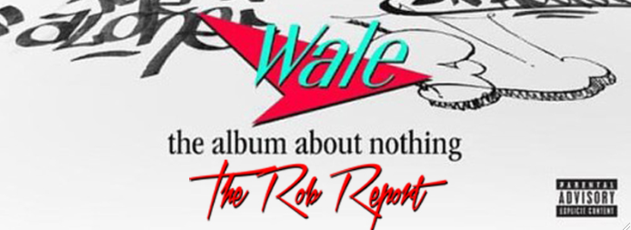 "Rob Markman Rates Wale's ""The Album About Nothing"" a 9 out of 10"