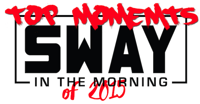 Top 5 Sway in the Morning Moments of 2015