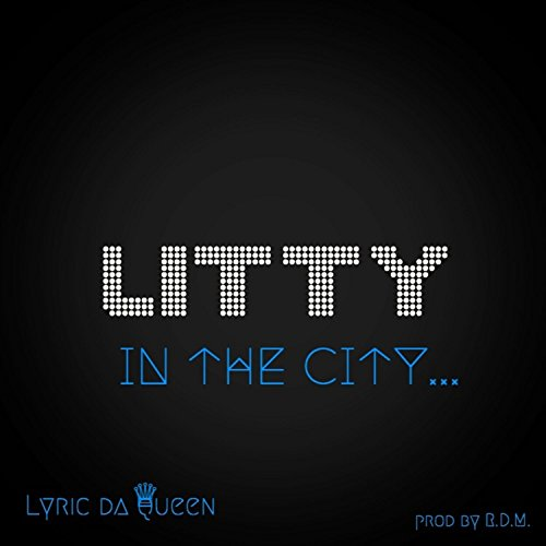 "Lyric Da Queen Is About To Get ""Litty In The City"""