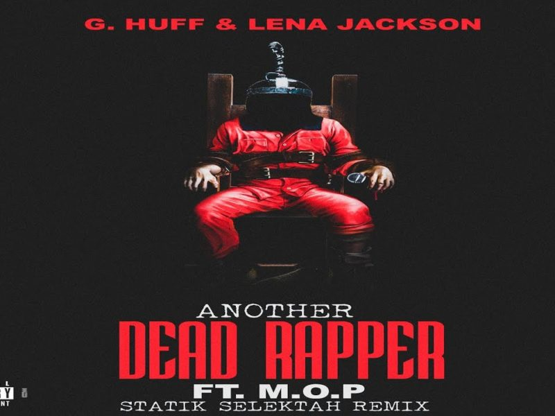 "G. Huff & Lena Jackson releases ""Another Dead Rapper"" Remix Featuring M.O.P. and Produced by Statik Selektah."